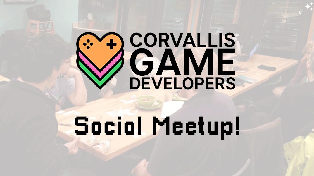 Corvallis Game Developers - Social Meetup!